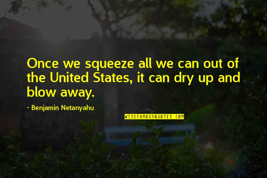 Olga Gurlukovich Quotes By Benjamin Netanyahu: Once we squeeze all we can out of
