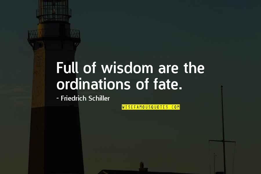 Olga Gurlukovich Quotes By Friedrich Schiller: Full of wisdom are the ordinations of fate.
