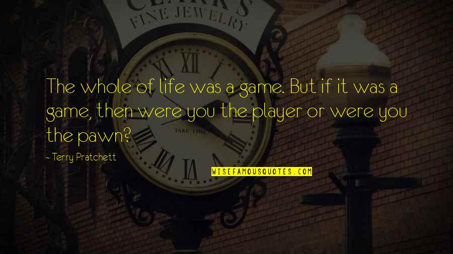 Olga Gurlukovich Quotes By Terry Pratchett: The whole of life was a game. But