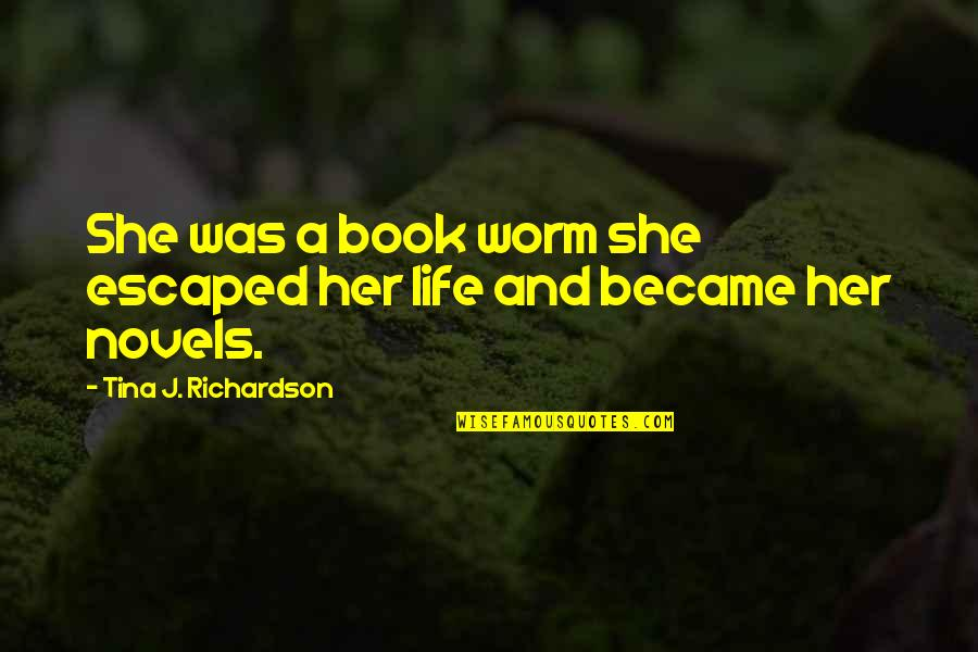 Olga Gurlukovich Quotes By Tina J. Richardson: She was a book worm she escaped her
