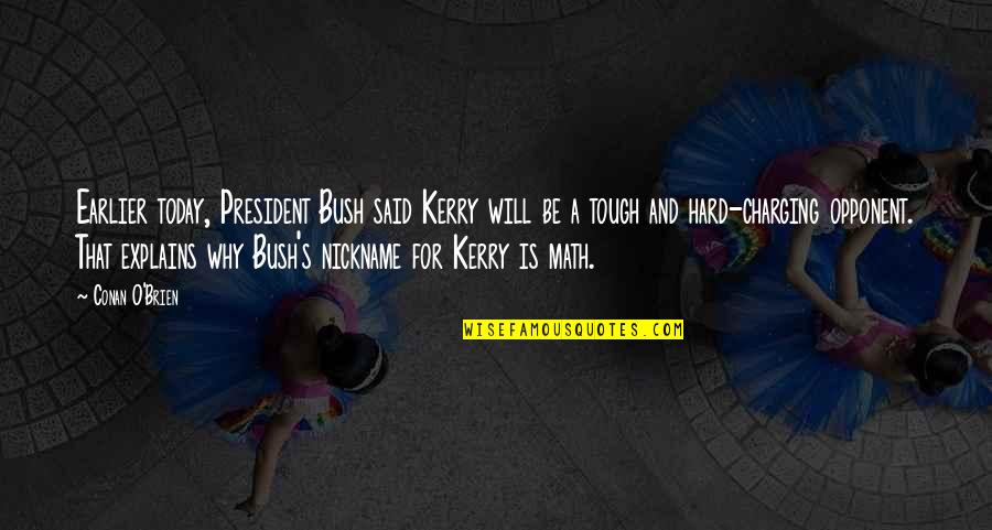 O'liamroe Quotes By Conan O'Brien: Earlier today, President Bush said Kerry will be