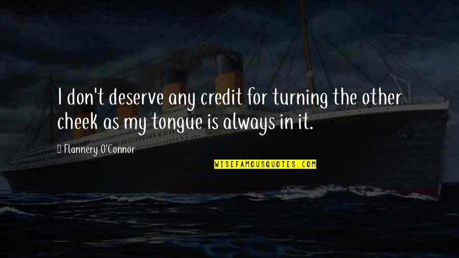 O'liamroe Quotes By Flannery O'Connor: I don't deserve any credit for turning the