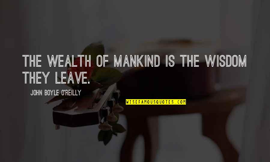 O'liamroe Quotes By John Boyle O'Reilly: The wealth of mankind is the wisdom they