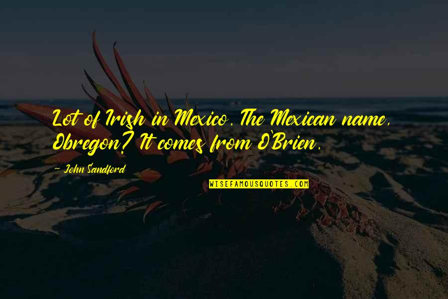 O'liamroe Quotes By John Sandford: Lot of Irish in Mexico. The Mexican name,