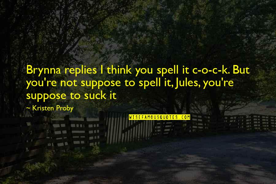 O'liamroe Quotes By Kristen Proby: Brynna replies I think you spell it c-o-c-k.