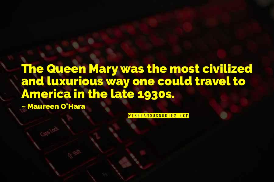 O'liamroe Quotes By Maureen O'Hara: The Queen Mary was the most civilized and