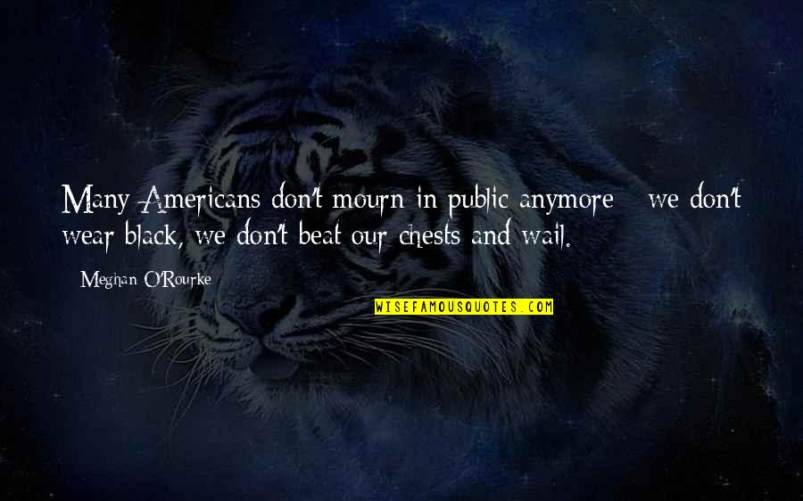 O'liamroe Quotes By Meghan O'Rourke: Many Americans don't mourn in public anymore -