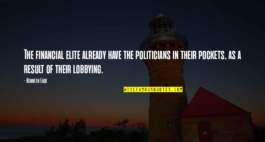 Oligarchs Quotes By Kenneth Eade: The financial elite already have the politicians in
