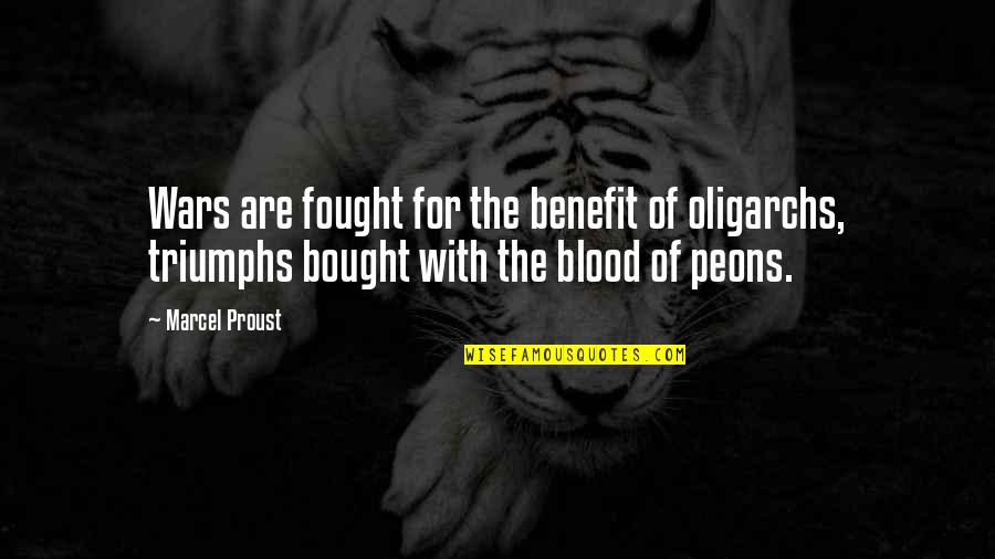 Oligarchs Quotes By Marcel Proust: Wars are fought for the benefit of oligarchs,