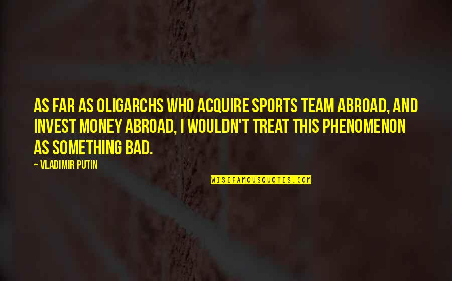 Oligarchs Quotes By Vladimir Putin: As far as oligarchs who acquire sports team
