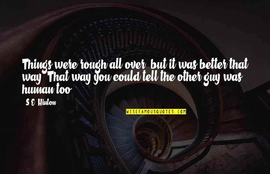Oligopolist Quotes By S.E. Hinton: Things were rough all over, but it was