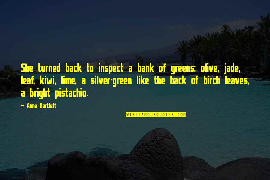Olive You Quotes By Anne Bartlett: She turned back to inspect a bank of