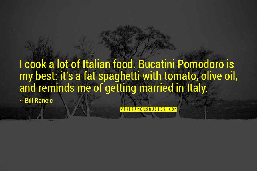 Olive You Quotes By Bill Rancic: I cook a lot of Italian food. Bucatini