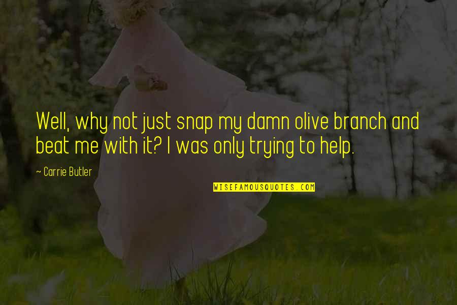 Olive You Quotes By Carrie Butler: Well, why not just snap my damn olive