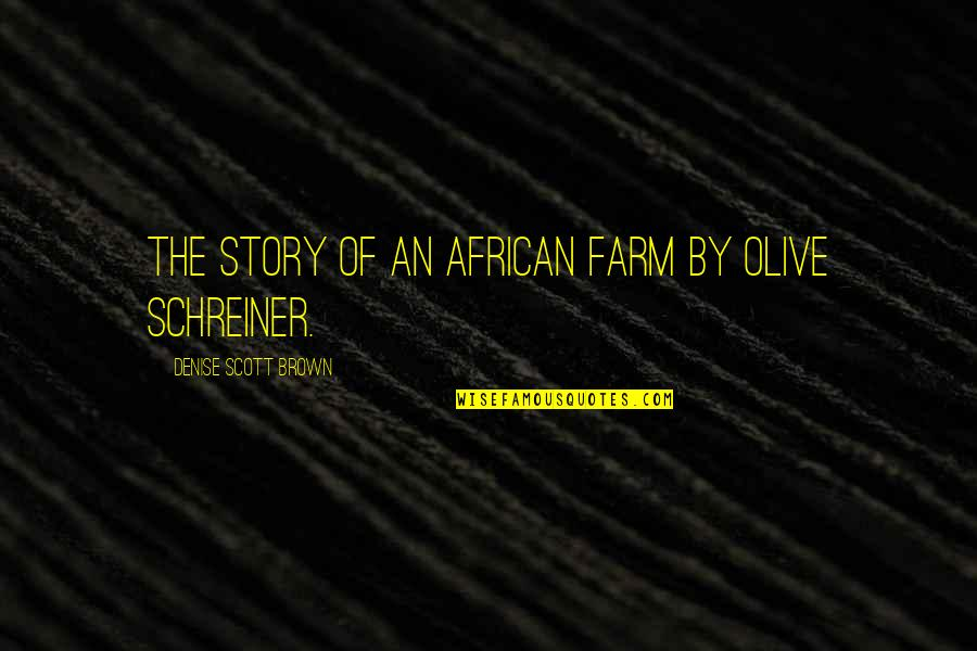 Olive You Quotes By Denise Scott Brown: The Story of an African Farm by Olive