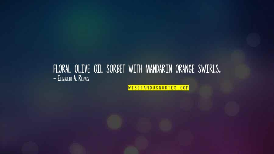 Olive You Quotes By Elizabeth A. Reeves: floral olive oil sorbet with mandarin orange swirls.