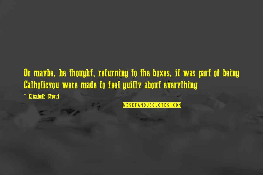 Olive You Quotes By Elizabeth Strout: Or maybe, he thought, returning to the boxes,
