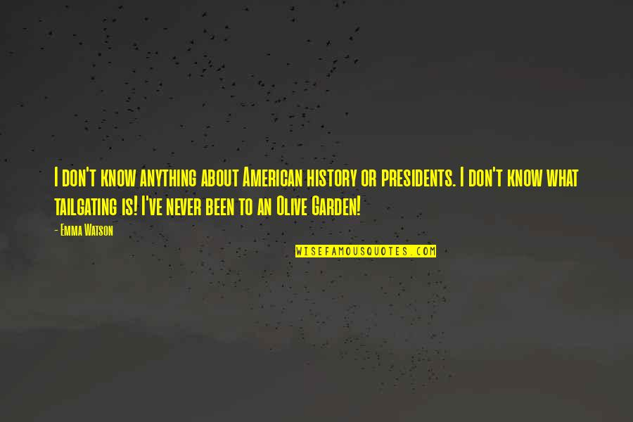 Olive You Quotes By Emma Watson: I don't know anything about American history or