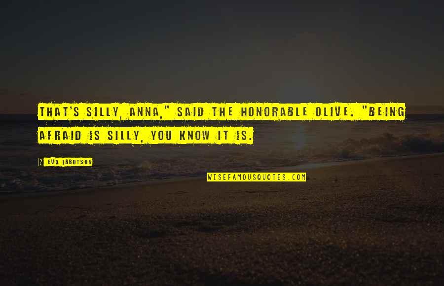 """Olive You Quotes By Eva Ibbotson: That's silly, Anna,"""" said the Honorable Olive. """"Being"""