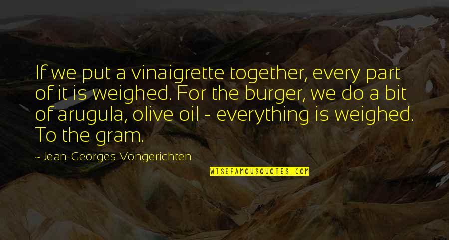 Olive You Quotes By Jean-Georges Vongerichten: If we put a vinaigrette together, every part