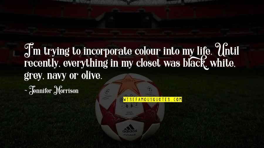 Olive You Quotes By Jennifer Morrison: I'm trying to incorporate colour into my life.