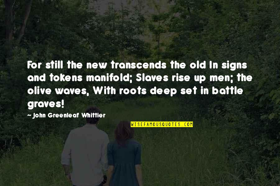 Olive You Quotes By John Greenleaf Whittier: For still the new transcends the old In