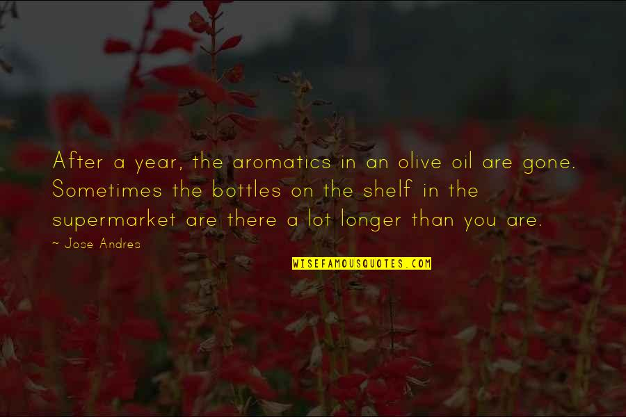 Olive You Quotes By Jose Andres: After a year, the aromatics in an olive