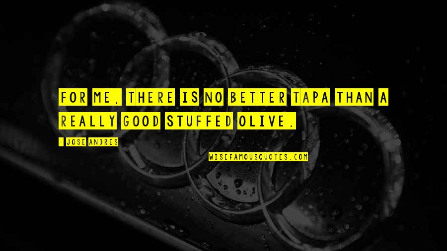 Olive You Quotes By Jose Andres: For me, there is no better tapa than