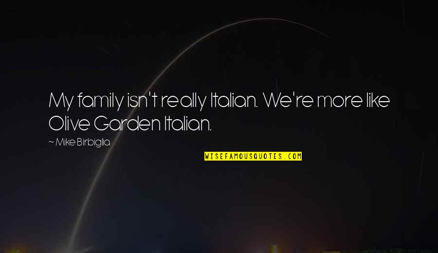 Olive You Quotes By Mike Birbiglia: My family isn't really Italian. We're more like