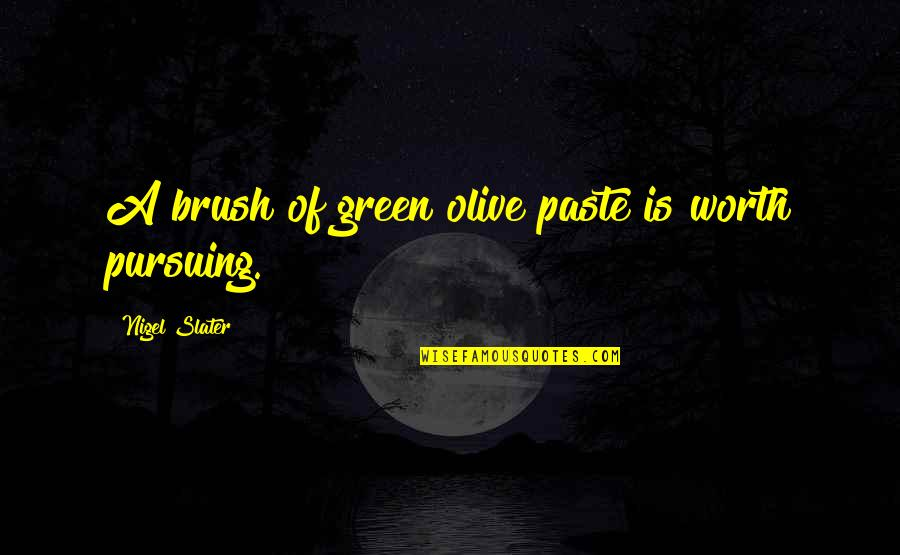 Olive You Quotes By Nigel Slater: A brush of green olive paste is worth
