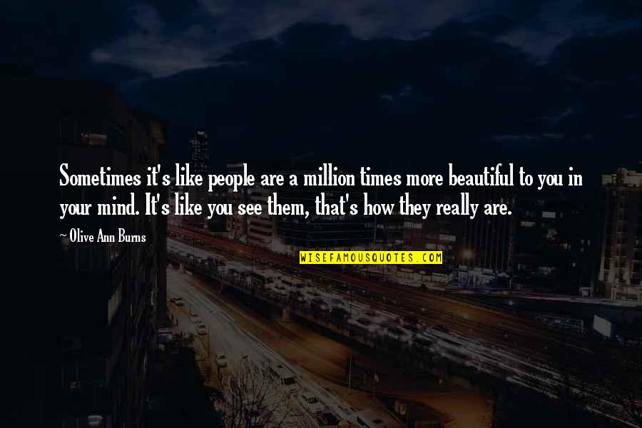 Olive You Quotes By Olive Ann Burns: Sometimes it's like people are a million times