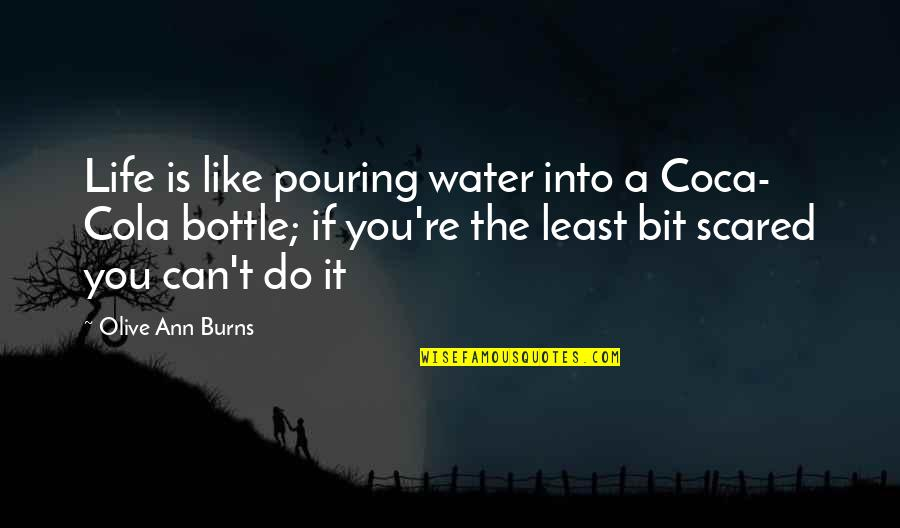 Olive You Quotes By Olive Ann Burns: Life is like pouring water into a Coca-