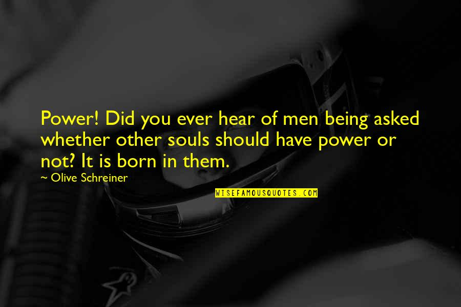Olive You Quotes By Olive Schreiner: Power! Did you ever hear of men being