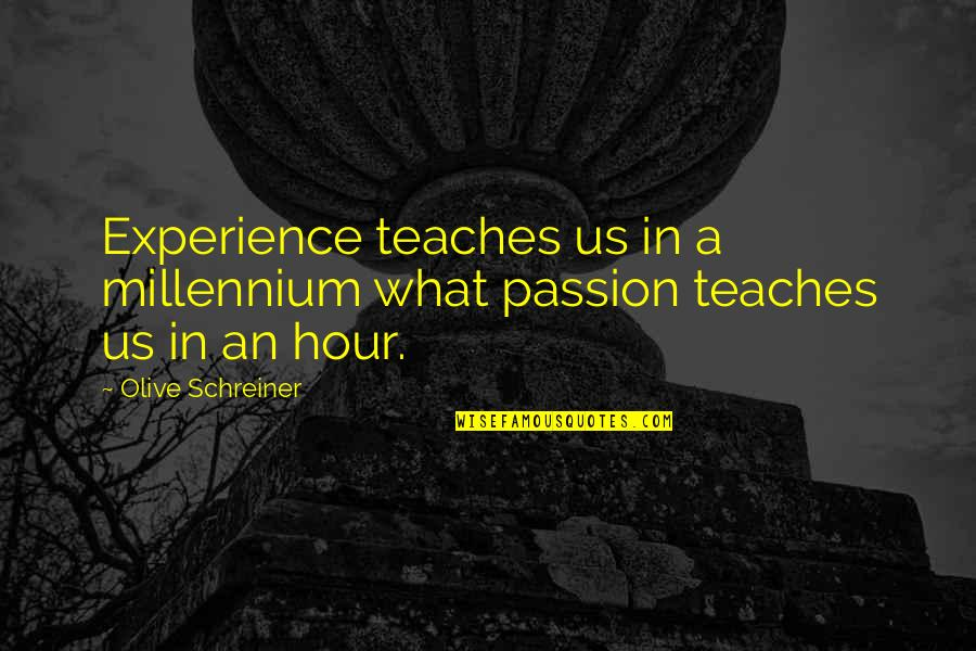 Olive You Quotes By Olive Schreiner: Experience teaches us in a millennium what passion
