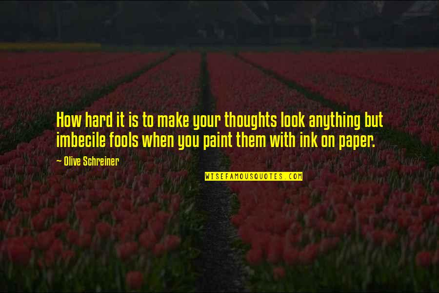 Olive You Quotes By Olive Schreiner: How hard it is to make your thoughts