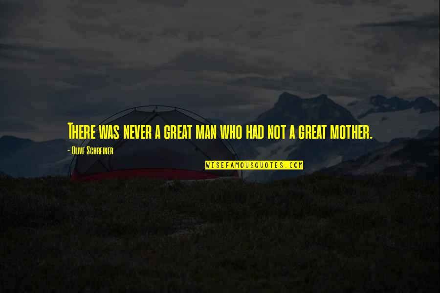 Olive You Quotes By Olive Schreiner: There was never a great man who had