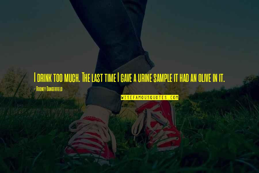 Olive You Quotes By Rodney Dangerfield: I drink too much. The last time I