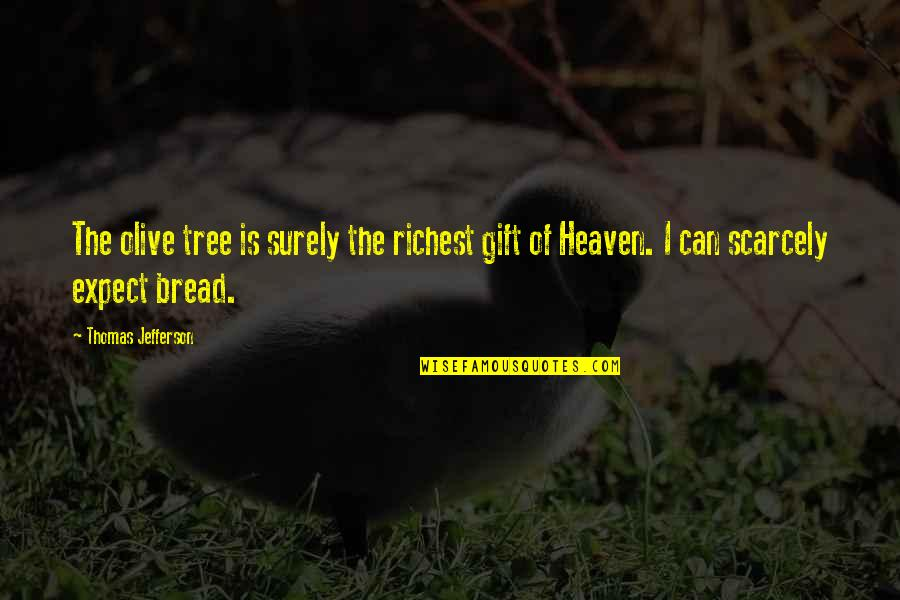 Olive You Quotes By Thomas Jefferson: The olive tree is surely the richest gift