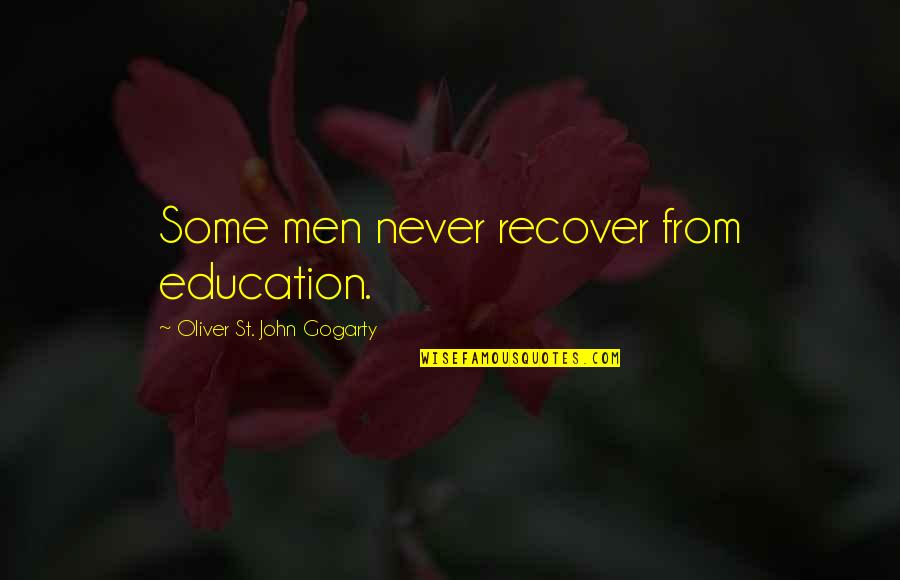 Oliver Gogarty Quotes By Oliver St. John Gogarty: Some men never recover from education.