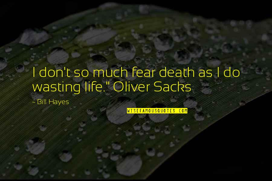Oliver Sacks Quotes By Bill Hayes: I don't so much fear death as I