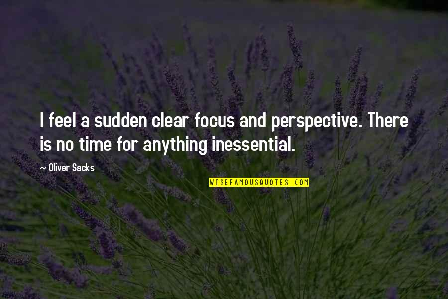 Oliver Sacks Quotes By Oliver Sacks: I feel a sudden clear focus and perspective.