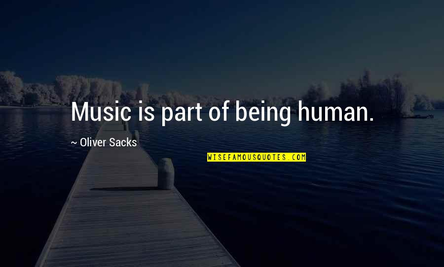 Oliver Sacks Quotes By Oliver Sacks: Music is part of being human.