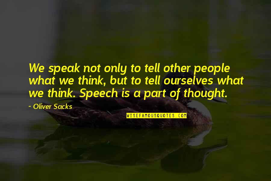 Oliver Sacks Quotes By Oliver Sacks: We speak not only to tell other people