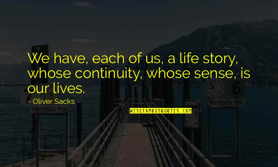 Oliver Sacks Quotes By Oliver Sacks: We have, each of us, a life story,