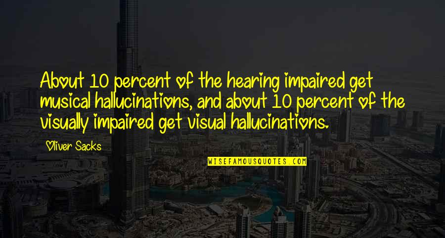 Oliver Sacks Quotes By Oliver Sacks: About 10 percent of the hearing impaired get
