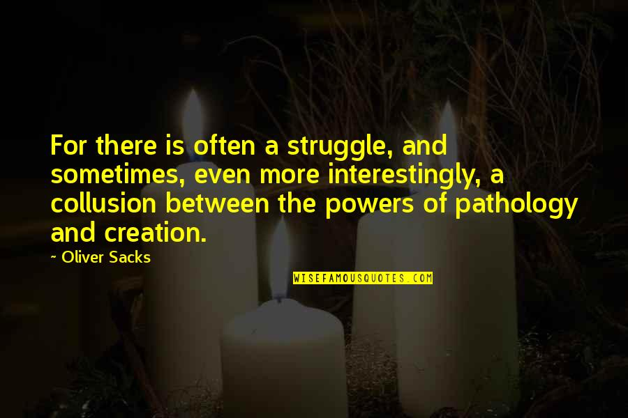 Oliver Sacks Quotes By Oliver Sacks: For there is often a struggle, and sometimes,