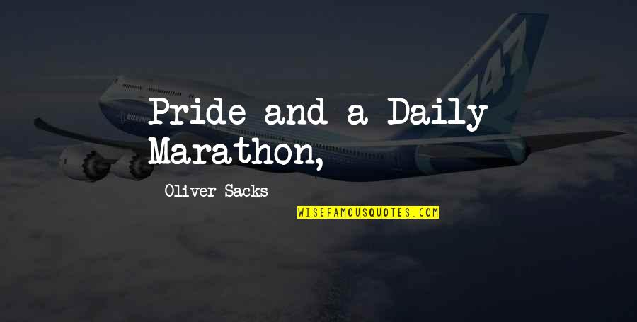 Oliver Sacks Quotes By Oliver Sacks: Pride and a Daily Marathon,