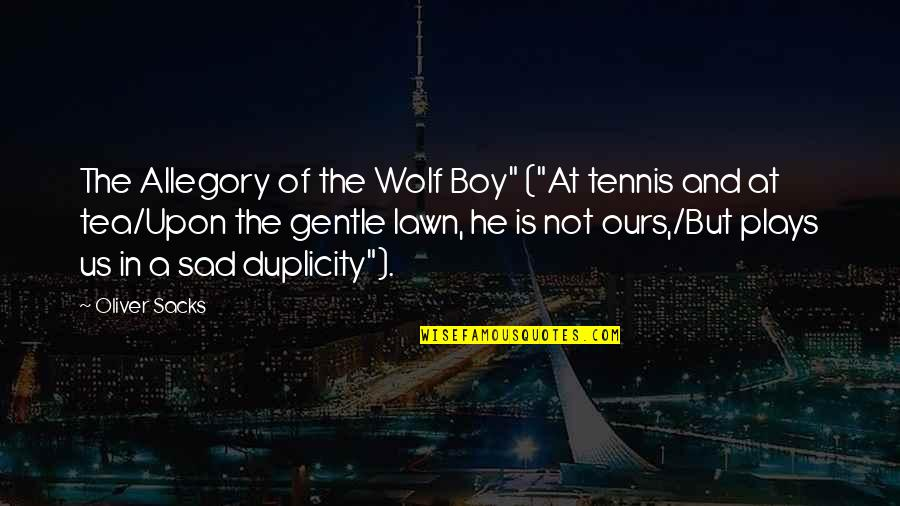 """Oliver Sacks Quotes By Oliver Sacks: The Allegory of the Wolf Boy"""" (""""At tennis"""