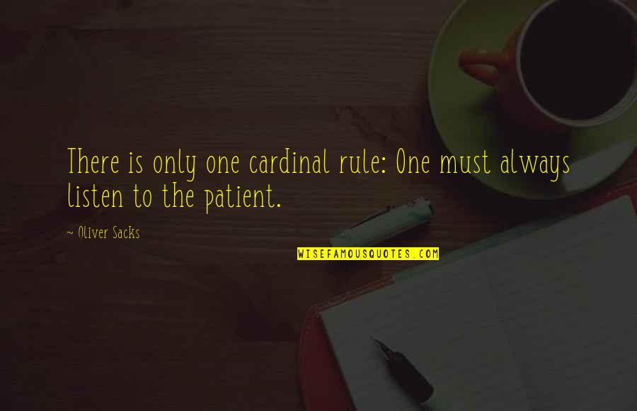 Oliver Sacks Quotes By Oliver Sacks: There is only one cardinal rule: One must
