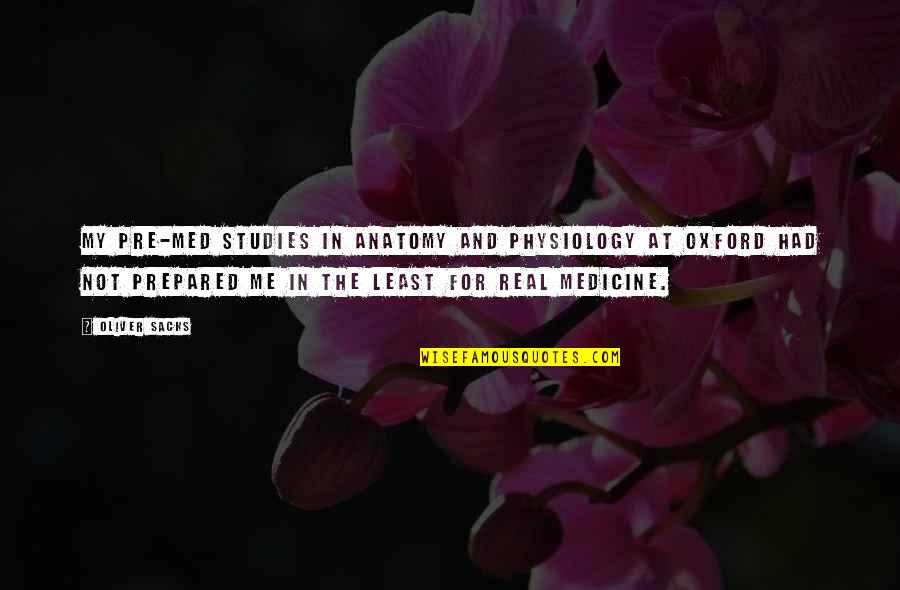 Oliver Sacks Quotes By Oliver Sacks: My pre-med studies in anatomy and physiology at